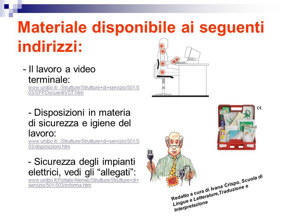 Materiale disponibile ai seguenti indirizzi: - Il lavoro a video terminale: www.unibo.it/../Strutture/Strutture+di+servizio/501/5 03/SPPDocuentiVDT.ht