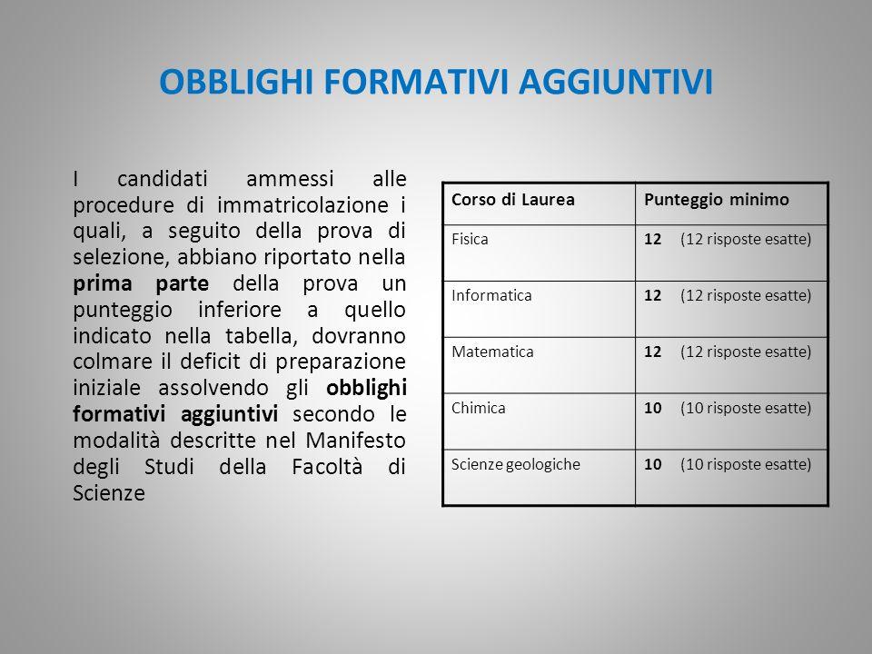 OBBLIGHI FORMATIVI AGGIUNTIVI I candidati ammessi alle procedure di immatricolazione i quali, a seguito della prova di selezione, abbiano riportato ne