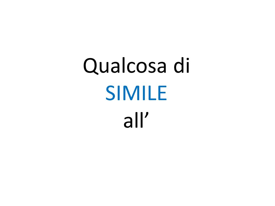 Qualcosa di SIMILE all