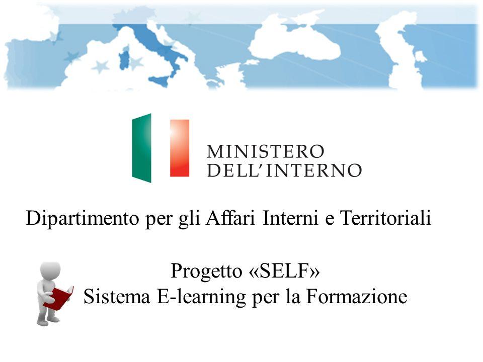 Dipartimento per gli Affari Interni e Territoriali Progetto «SELF» Sistema E-learning per la Formazione