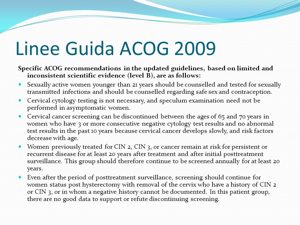Linee Guida ACOG 2009 Specific ACOG recommendations in the updated guidelines, based on limited and inconsistent scientific evidence (level B), are as