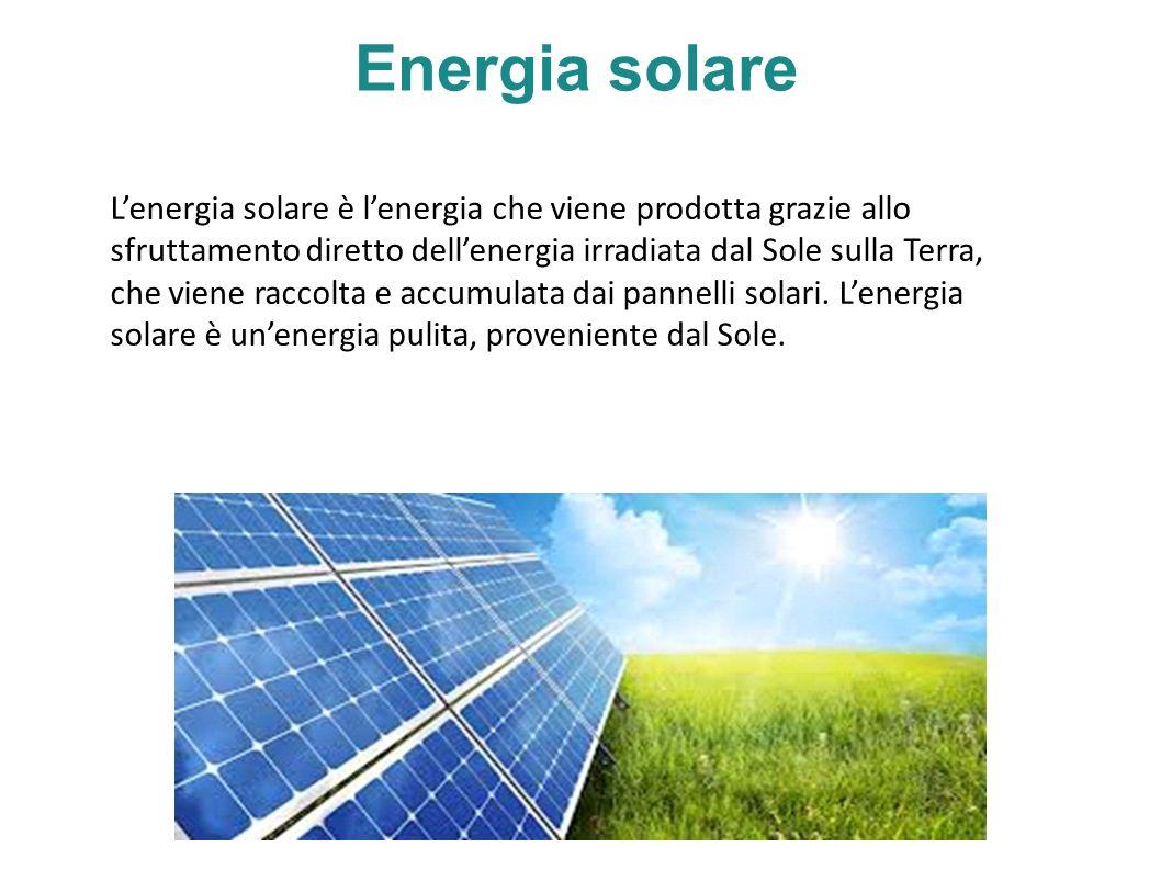 Energia solare Lenergia solare è lenergia che viene prodotta grazie allo sfruttamento diretto dellenergia irradiata dal Sole sulla Terra, che viene raccolta e accumulata dai pannelli solari.