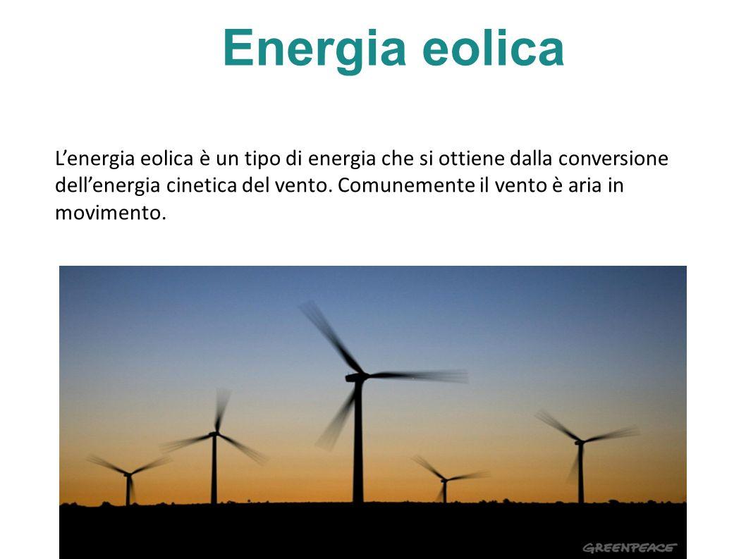 Energia eolica Lenergia eolica è un tipo di energia che si ottiene dalla conversione dellenergia cinetica del vento.