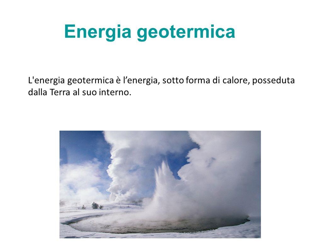 Energia geotermica L energia geotermica è lenergia, sotto forma di calore, posseduta dalla Terra al suo interno.