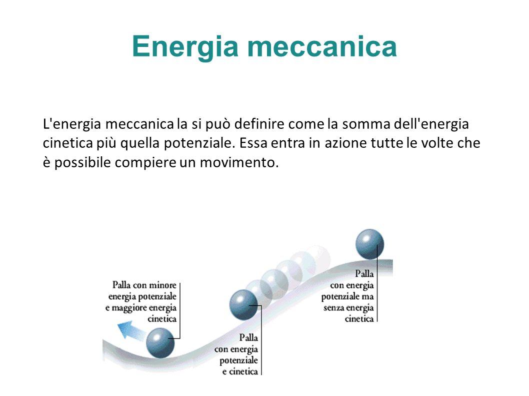 Energia meccanica L energia meccanica la si può definire come la somma dell energia cinetica più quella potenziale.
