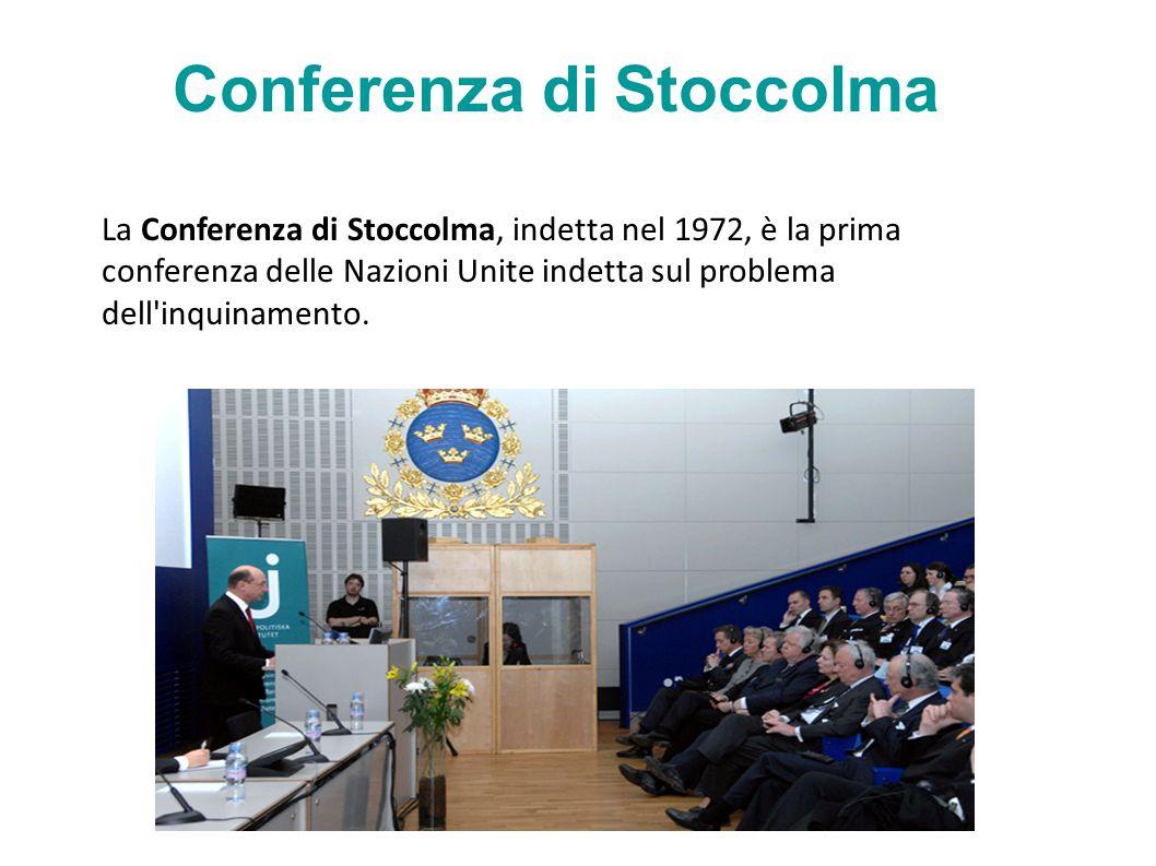 Conferenza di Stoccolma La Conferenza di Stoccolma, indetta nel 1972, è la prima conferenza delle Nazioni Unite indetta sul problema dell inquinamento.