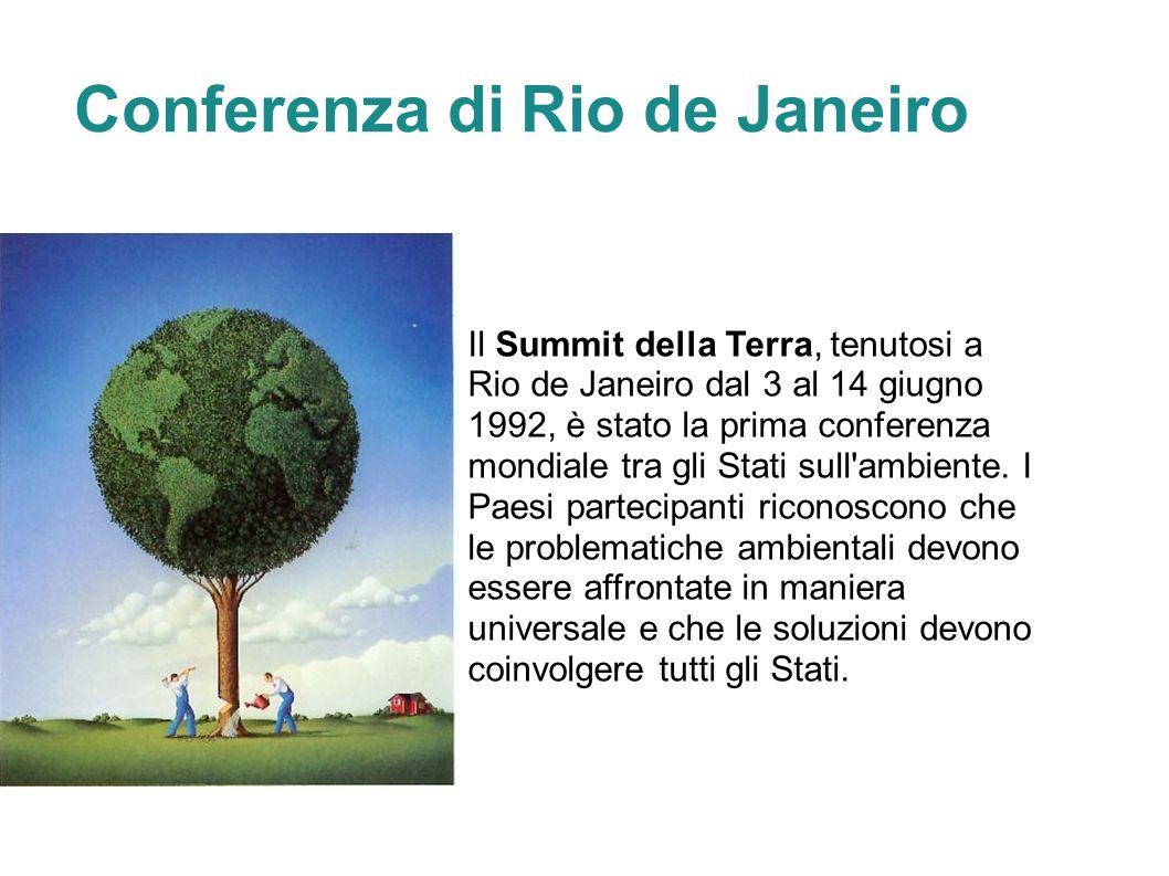 Conferenza di Rio de Janeiro Il Summit della Terra, tenutosi a Rio de Janeiro dal 3 al 14 giugno 1992, è stato la prima conferenza mondiale tra gli Stati sull ambiente.
