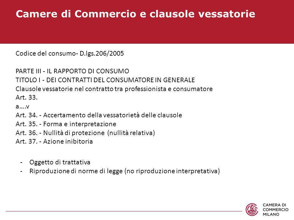 Camere di Commercio e clausole vessatorie Codice del consumo- D.lgs.206/2005 PARTE III - IL RAPPORTO DI CONSUMO TITOLO I - DEI CONTRATTI DEL CONSUMATO