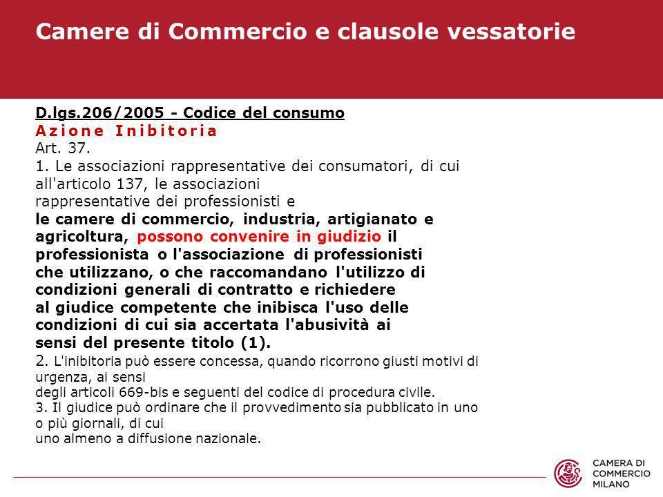 Camere di Commercio e clausole vessatorie D.lgs.206/2005 - Codice del consumo Azione Inibitoria Art. 37. 1. Le associazioni rappresentative dei consum