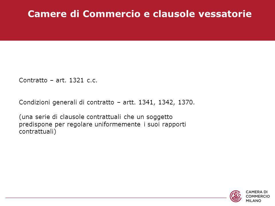 Camere di Commercio e clausole vessatorie Contratto – art. 1321 c.c. Condizioni generali di contratto – artt. 1341, 1342, 1370. (una serie di clausole
