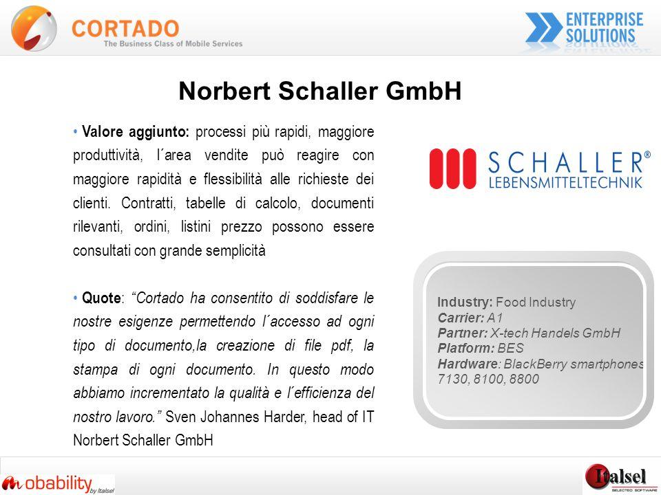 Norbert Schaller GmbH Valore aggiunto: processi più rapidi, maggiore produttività, l´area vendite può reagire con maggiore rapidità e flessibilità alle richieste dei clienti.
