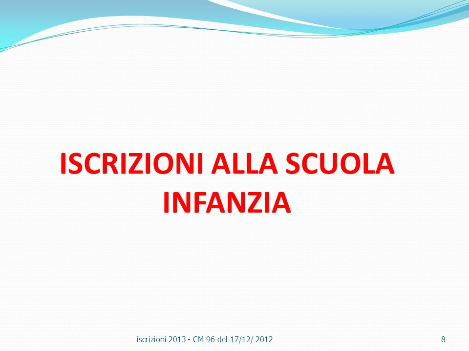 ISCRIZIONI ALLA SCUOLA INFANZIA iscrizioni 2013 - CM 96 del 17/12/ 20128