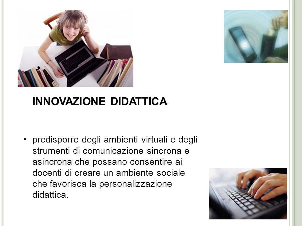 creazione di nuovi spazi di apprendimento e di metodologie didattiche innovative È necessario integrare e non sostituire la prassi didattica consolida