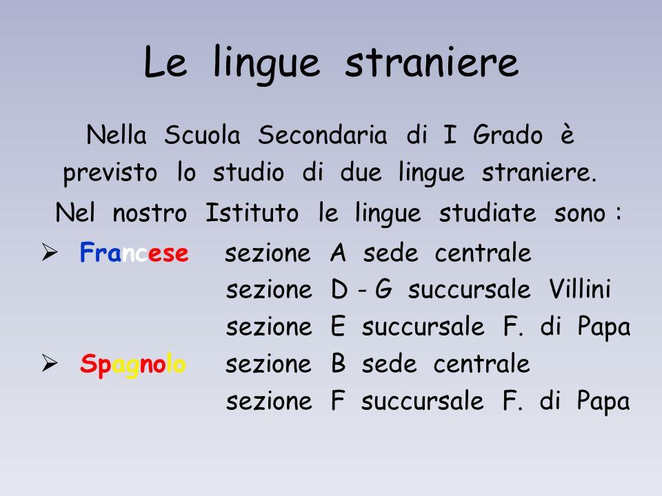 Le lingue straniere Nella Scuola Secondaria di I Grado è previsto lo studio di due lingue straniere. Nel nostro Istituto le lingue studiate sono : Fra