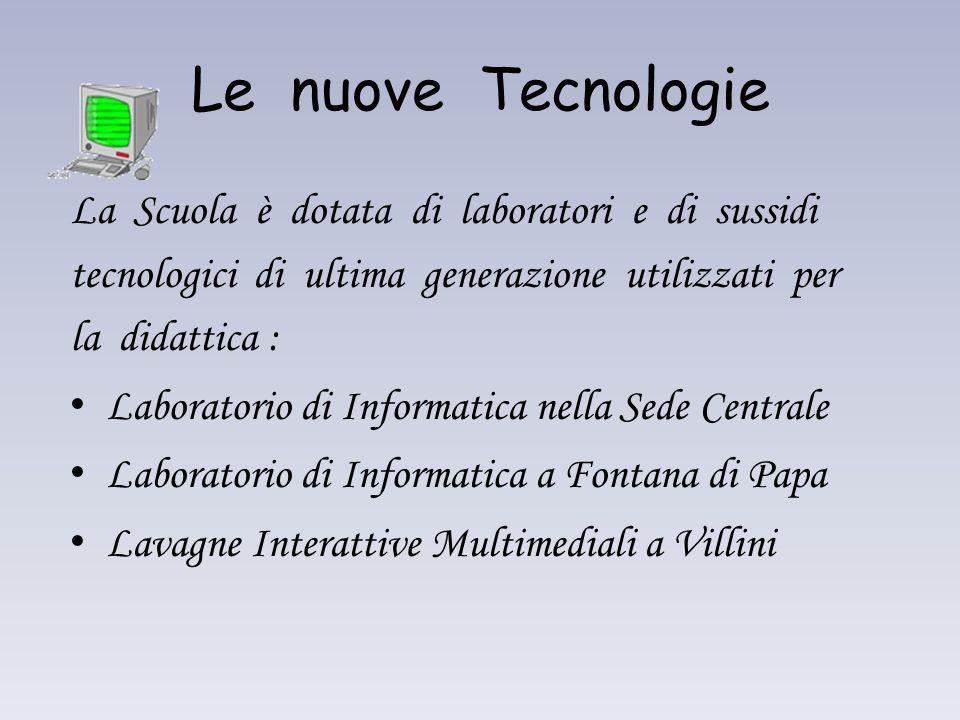 Le nuove Tecnologie La Scuola è dotata di laboratori e di sussidi tecnologici di ultima generazione utilizzati per la didattica : Laboratorio di Infor