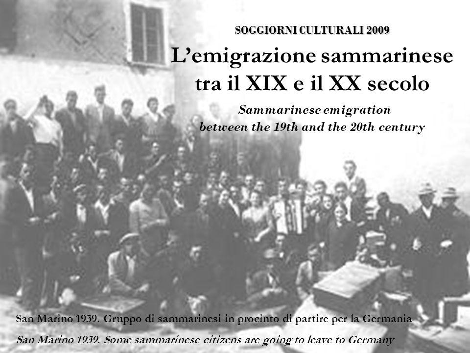 SOGGIORNI CULTURALI 2009 SOGGIORNI CULTURALI 2009 Lemigrazione sammarinese tra il XIX e il XX secolo Sammarinese emigration between the 19th and the 20th century San Marino 1939.