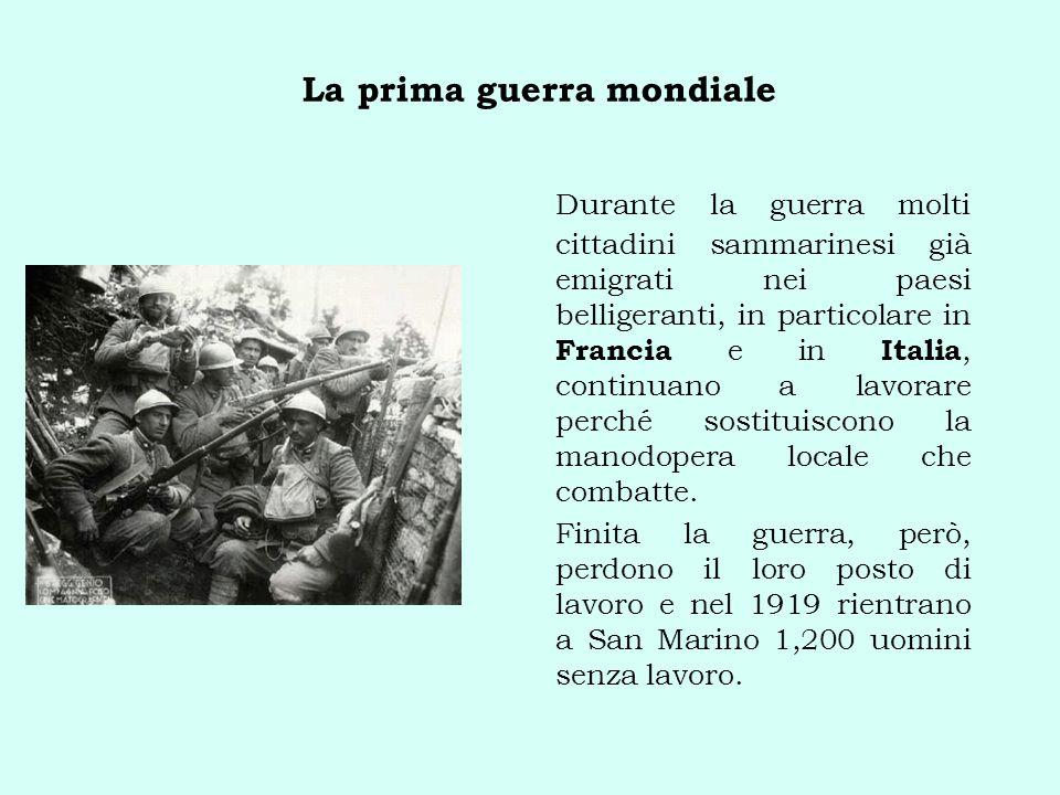 La prima guerra mondiale Durante la guerra molti cittadini sammarinesi già emigrati nei paesi belligeranti, in particolare in Francia e in Italia, continuano a lavorare perché sostituiscono la manodopera locale che combatte.