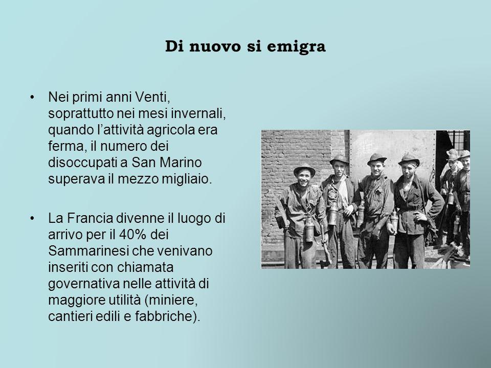 Di nuovo si emigra Nei primi anni Venti, soprattutto nei mesi invernali, quando lattività agricola era ferma, il numero dei disoccupati a San Marino s