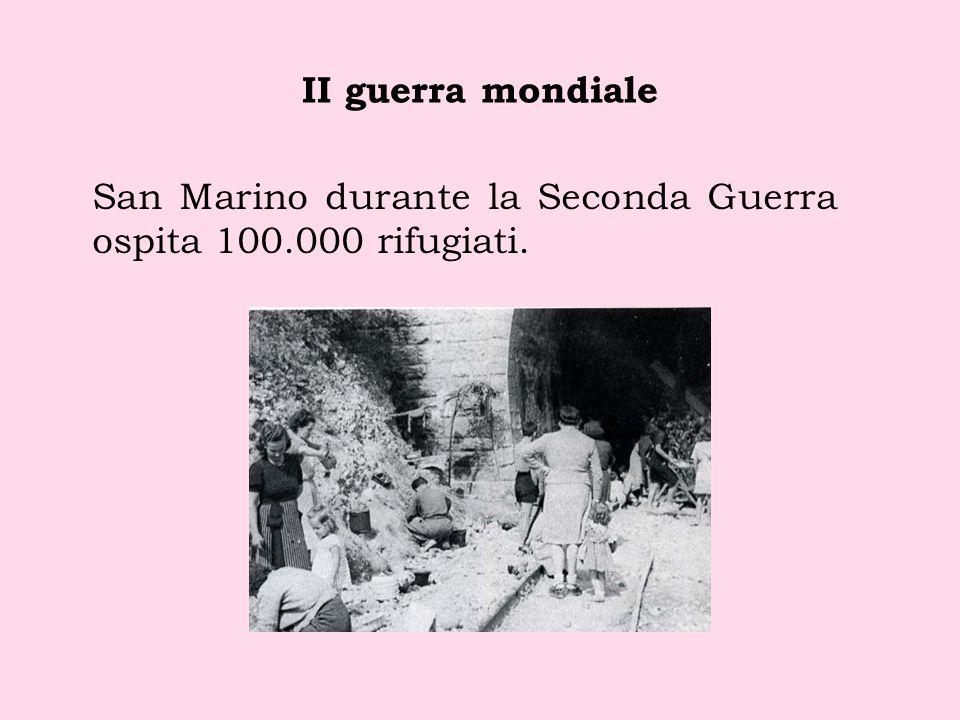 II guerra mondiale San Marino durante la Seconda Guerra ospita 100.000 rifugiati.