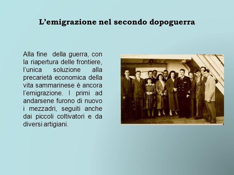 Lemigrazione nel secondo dopoguerra Alla fine della guerra, con la riapertura delle frontiere, lunica soluzione alla precarietà economica della vita s