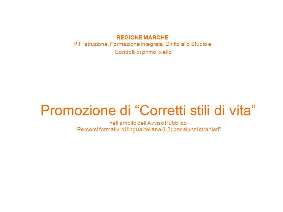 Promozione di Corretti stili di vita nellambito dellAvviso Pubblico Percorsi formativi di lingua italiana (L2) per alunni stranieri REGIONE MARCHE P.f.
