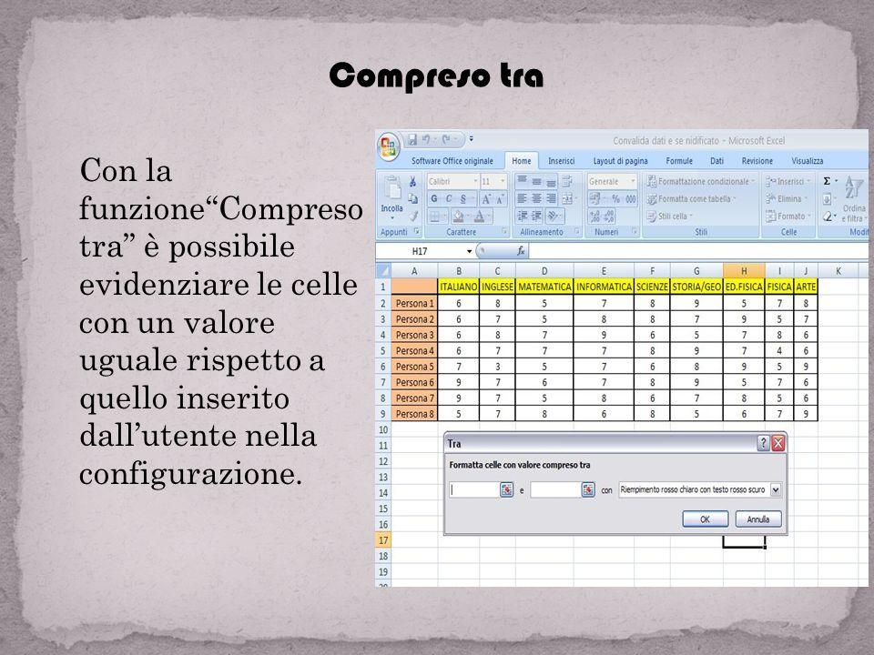 Uguale a Con la funzioneUguale a è possibile evidenziare le celle con un valore uguale rispetto a quello inserito dallutente nella configurazione.