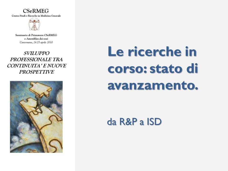 Le ricerche in corso: stato di avanzamento. da R&P a ISD