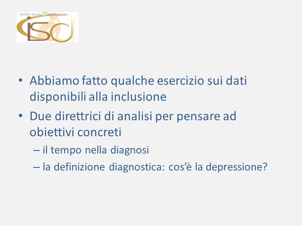 Abbiamo fatto qualche esercizio sui dati disponibili alla inclusione Due direttrici di analisi per pensare ad obiettivi concreti – il tempo nella diagnosi – la definizione diagnostica: cosè la depressione