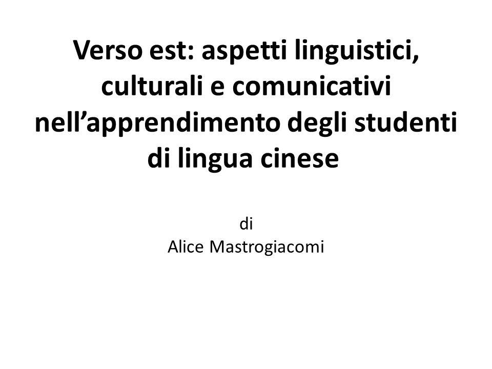 Verso est: aspetti linguistici, culturali e comunicativi nellapprendimento degli studenti di lingua cinese di Alice Mastrogiacomi