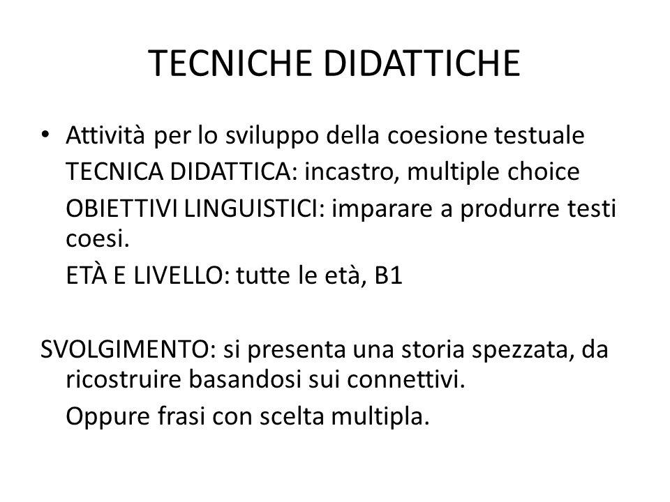 TECNICHE DIDATTICHE Attività per lo sviluppo della coesione testuale TECNICA DIDATTICA: incastro, multiple choice OBIETTIVI LINGUISTICI: imparare a produrre testi coesi.