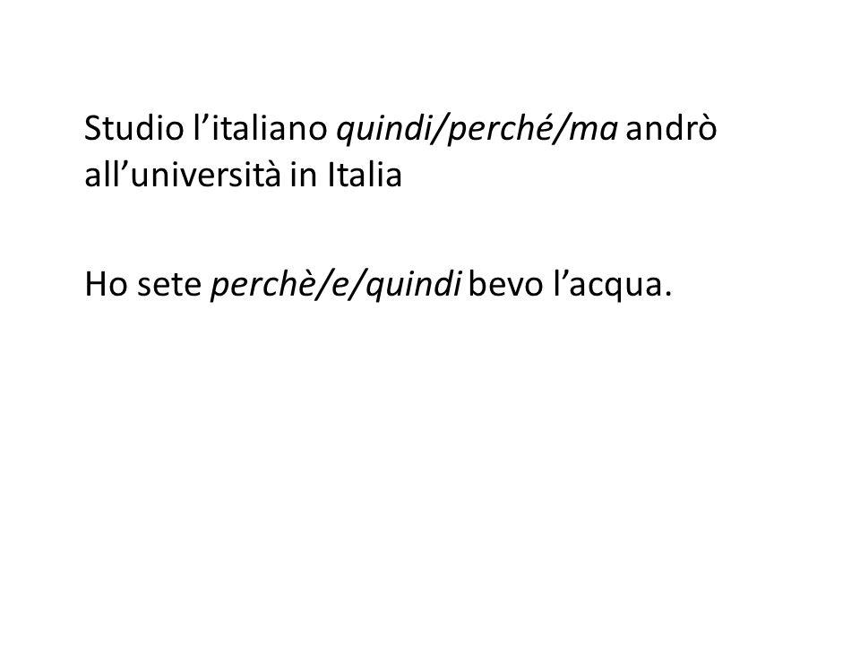 Studio litaliano quindi/perché/ma andrò alluniversità in Italia Ho sete perchè/e/quindi bevo lacqua.
