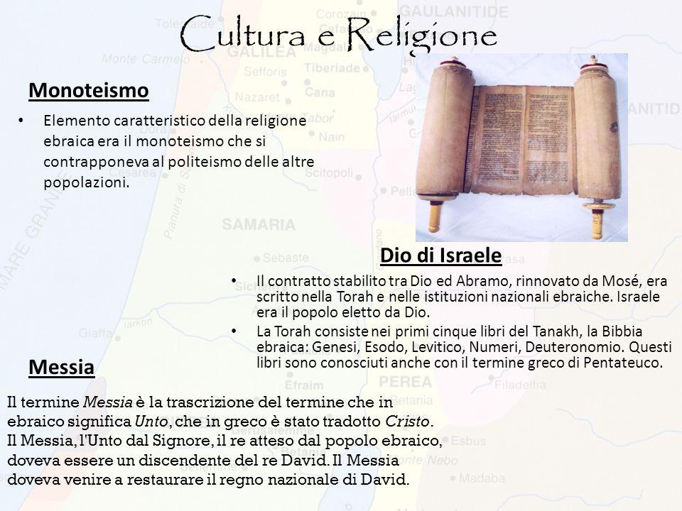 Cultura e Religione Monoteismo Elemento caratteristico della religione ebraica era il monoteismo che si contrapponeva al politeismo delle altre popola