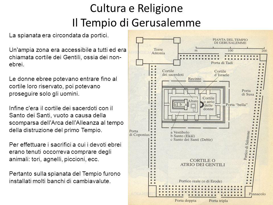 Cultura e Religione Il Tempio di Gerusalemme La spianata era circondata da portici. Un'ampia zona era accessibile a tutti ed era chiamata cortile dei
