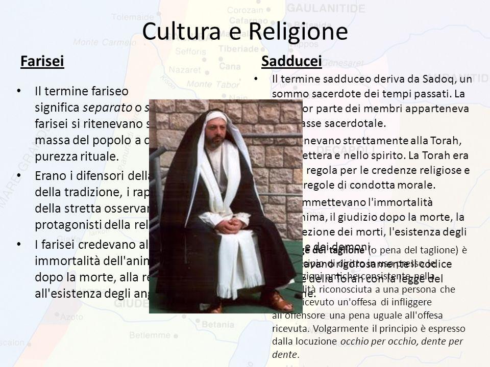 Cultura e Religione Sadducei Il termine sadduceo deriva da Sadoq, un sommo sacerdote dei tempi passati. La maggior parte dei membri apparteneva alla c