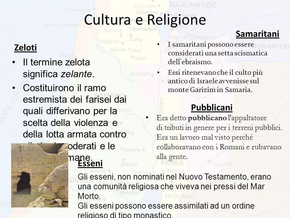 Cultura e Religione Zeloti Il termine zelota significa zelante. Costituirono il ramo estremista dei farisei dai quali differivano per la scelta della