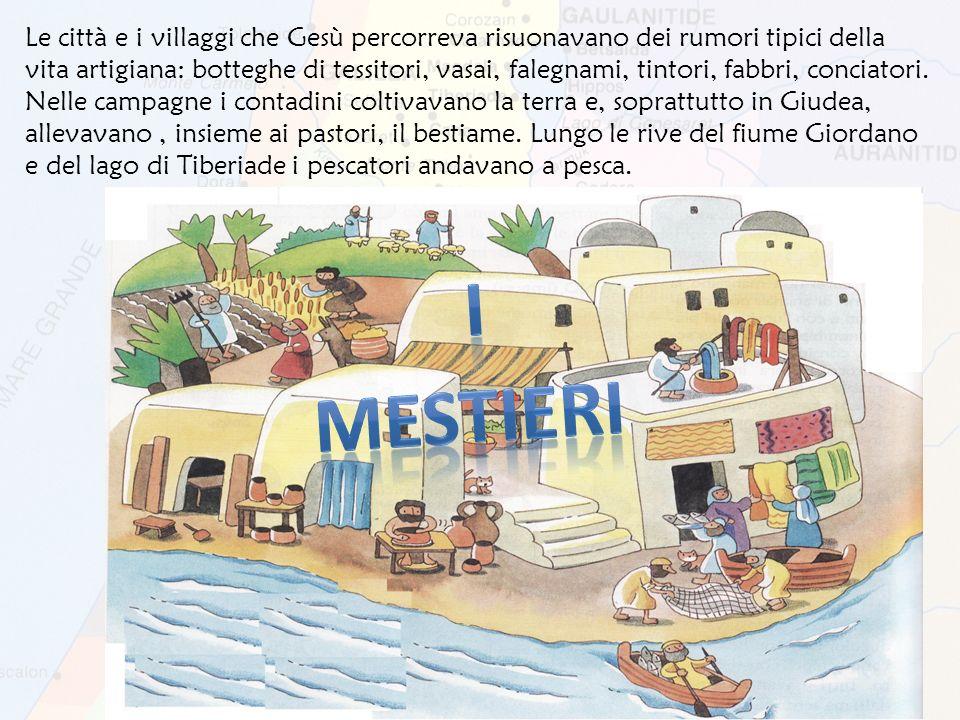Le città e i villaggi che Gesù percorreva risuonavano dei rumori tipici della vita artigiana: botteghe di tessitori, vasai, falegnami, tintori, fabbri