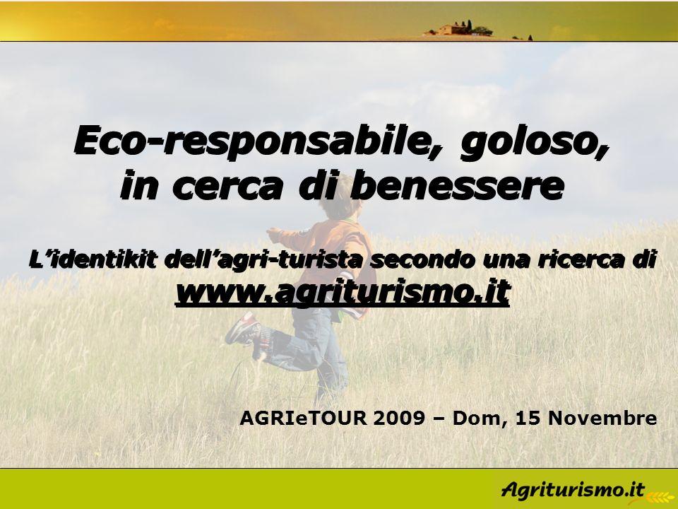 Sondaggio Utenti: Agriturismo.it Modalità: web survey Periodo: Novembre 2009 Campione: 2.181