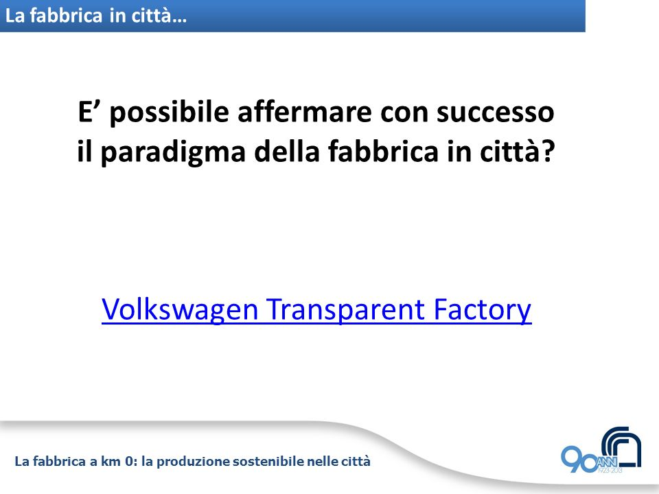 La fabbrica a km 0: la produzione sostenibile nelle città La fabbrica in città… E possibile affermare con successo il paradigma della fabbrica in citt