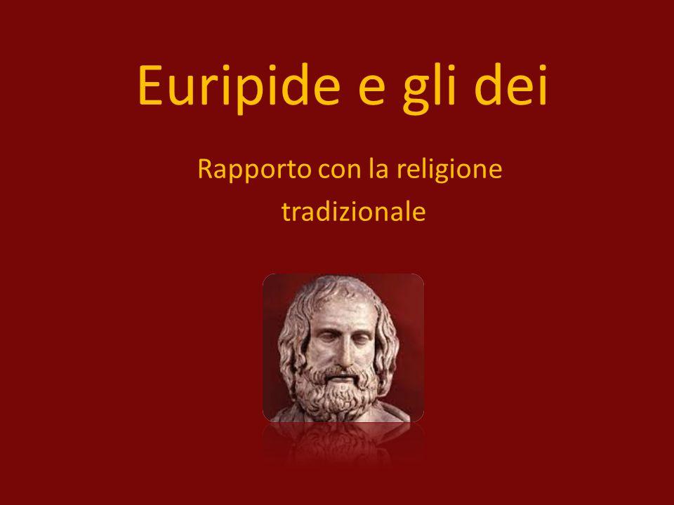 Euripide e gli dei Rapporto con la religione tradizionale