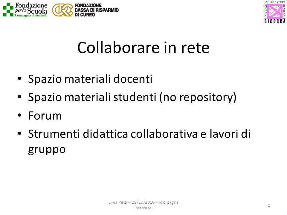 Collaborare in rete Spazio materiali docenti Spazio materiali studenti (no repository) Forum Strumenti didattica collaborativa e lavori di gruppo 2 Li