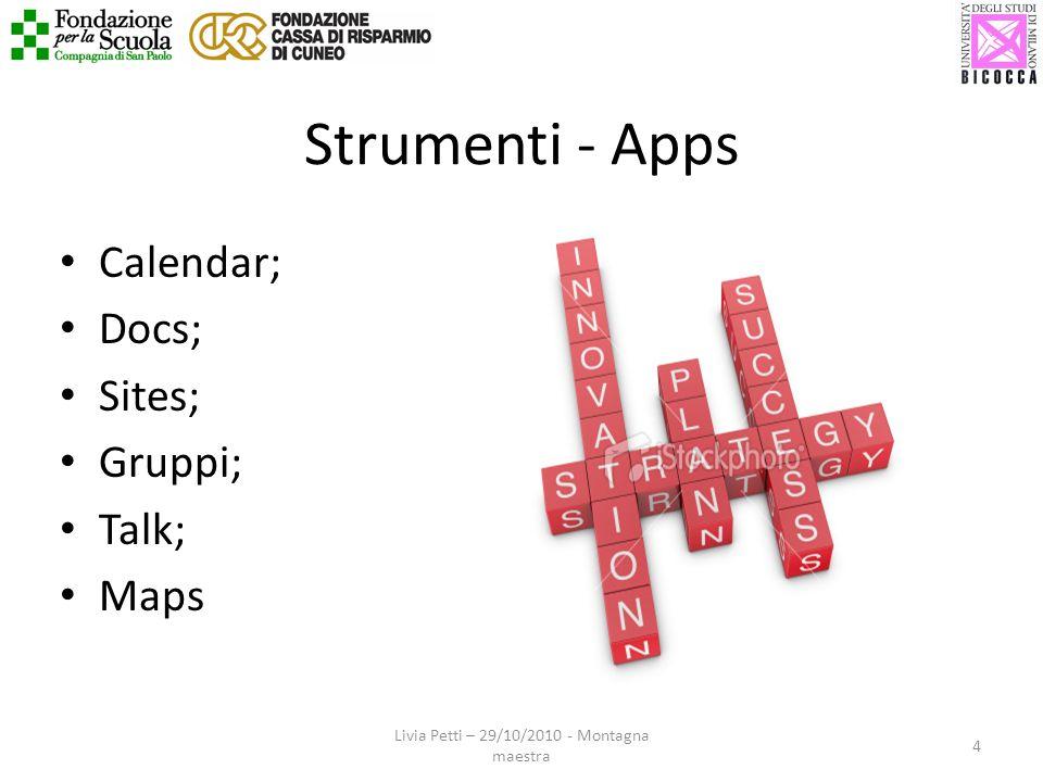 Strumenti - Apps Livia Petti – 29/10/2010 - Montagna maestra 4 Calendar; Docs; Sites; Gruppi; Talk; Maps