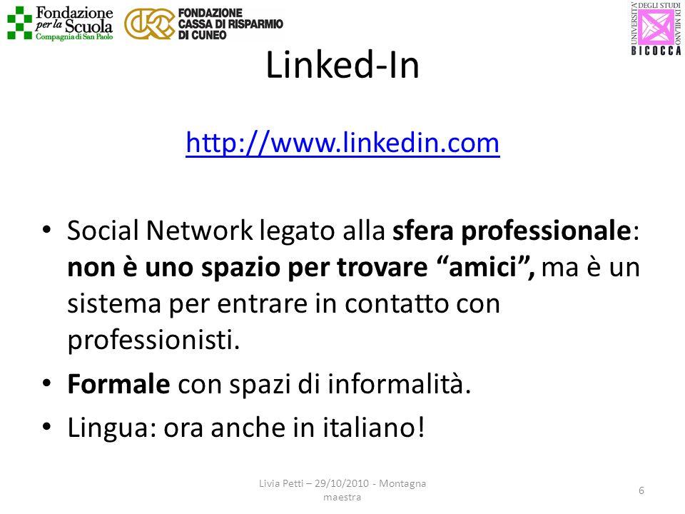 Linked-In http://www.linkedin.com Social Network legato alla sfera professionale: non è uno spazio per trovare amici, ma è un sistema per entrare in c
