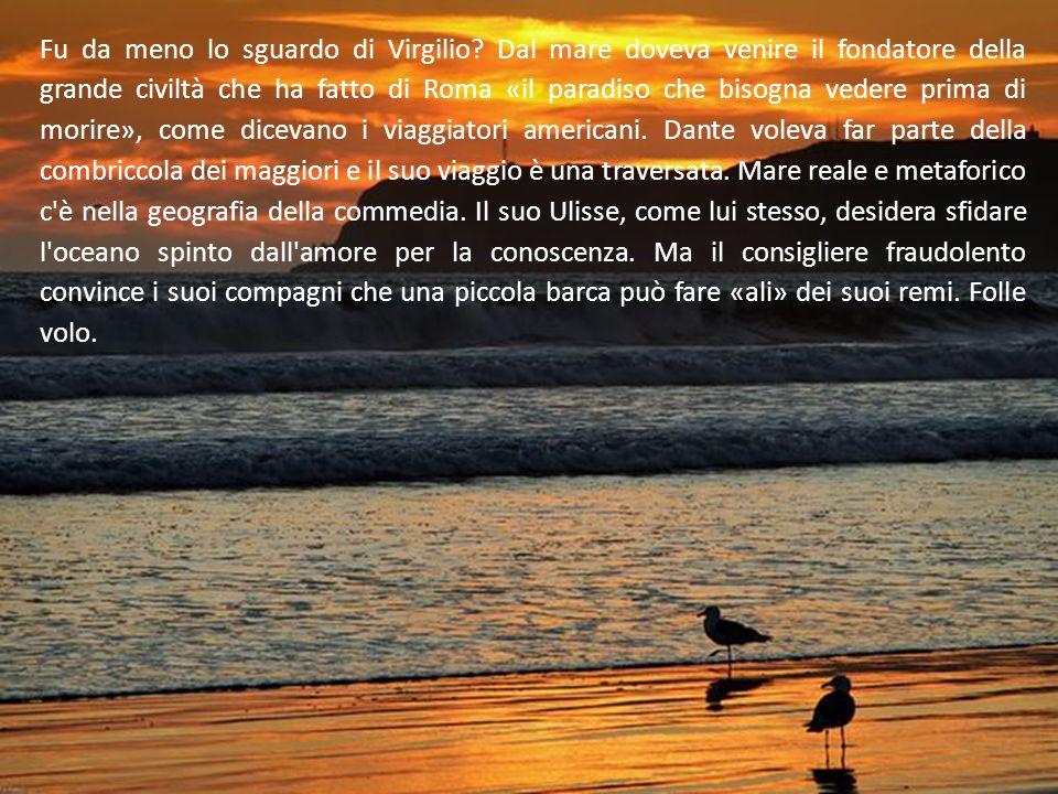 Fu da meno lo sguardo di Virgilio? Dal mare doveva venire il fondatore della grande civiltà che ha fatto di Roma «il paradiso che bisogna vedere prima