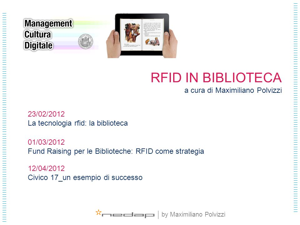 | | | | | | | | | | | | | | | | | | | | | | | | | | | | | | | | | | | | | | | | | | | | | | | RFID EXPERIENCE DAY by Maximiliano Polvizzi RFID IN BIBL