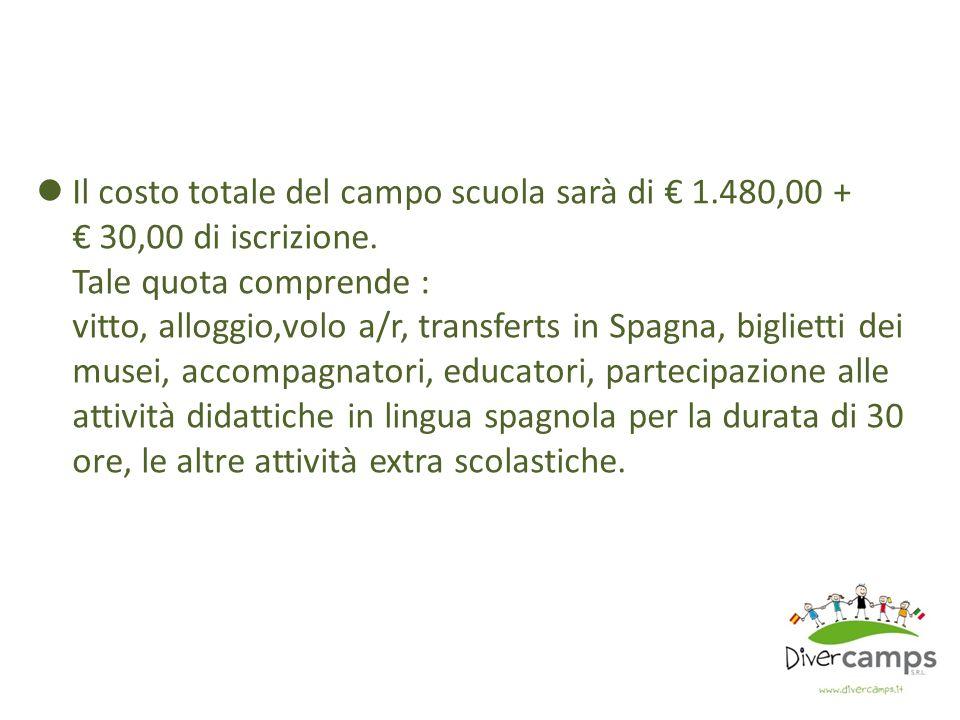 Il costo totale del campo scuola sarà di 1.480,00 + 30,00 di iscrizione.