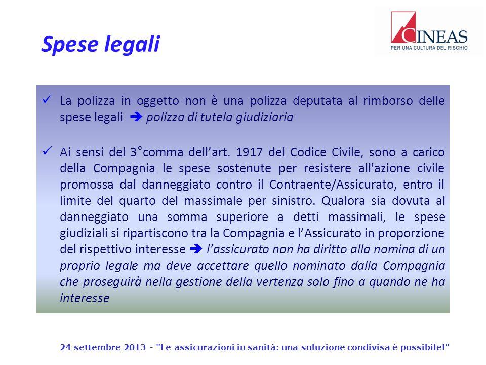 La polizza in oggetto non è una polizza deputata al rimborso delle spese legali polizza di tutela giudiziaria Ai sensi del 3°comma dellart.