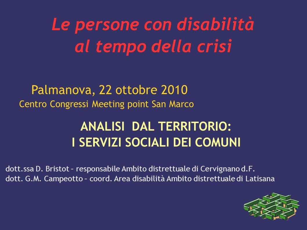 Le persone con disabilità al tempo della crisi ANALISI DAL TERRITORIO: I SERVIZI SOCIALI DEI COMUNI dott.ssa D. Bristot – responsabile Ambito distrett
