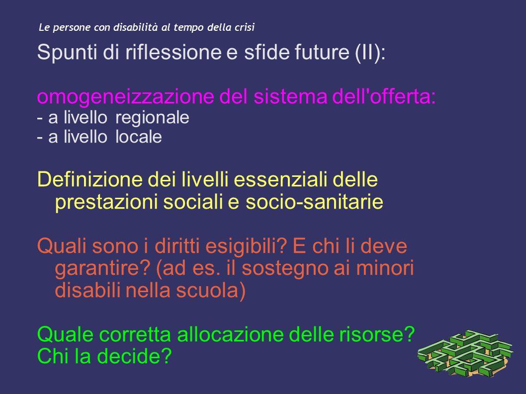 Le persone con disabilità al tempo della crisi Spunti di riflessione e sfide future (II): omogeneizzazione del sistema dell'offerta: - a livello regio