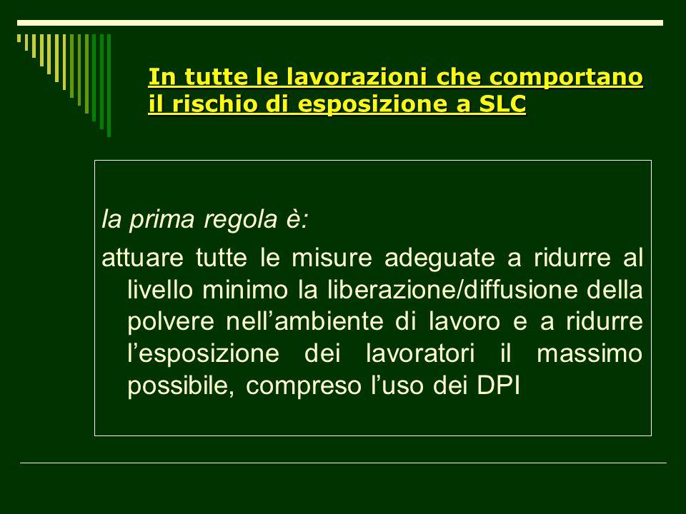 In tutte le lavorazioni che comportano il rischio di esposizione a SLC la prima regola è: attuare tutte le misure adeguate a ridurre al livello minimo