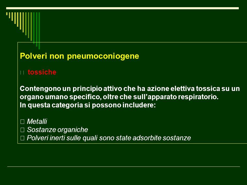 """Polveri non pneumoconiogene """" tossiche Contengono un principio attivo che ha azione elettiva tossica su un organo umano specifico, oltre che sullappar"""